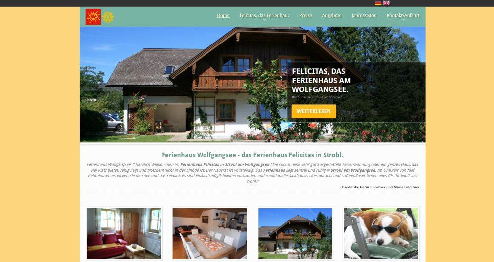 Webdesign Referenzen: Ferienhaus Felicitas in Strobl am Wolfgangsee  Die Homepage des Ferienhaus Felicitas in Strobl am Wolfgangsee informiert über die beiden traumhaften Ferienwohnungen im Ferienhaus Felicitas.